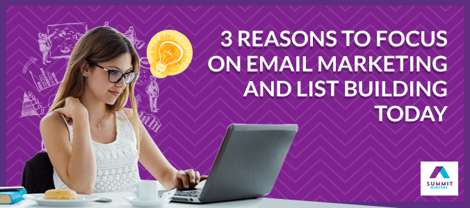 3 Reasons to Focus On Email Marketing and List Building Today