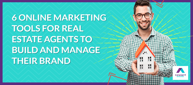 6 Online Marketing Tools for Real Estate Agents to Build and Manage Their Brand